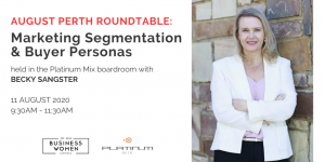 Perth, August Roundtable: Marketing Segmentation & Buyer Personas @ Platinum Mix