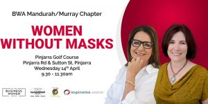 Mandurah / Murray, Business Women Australia: Women Without Masks @ Pinjarra Golf Club