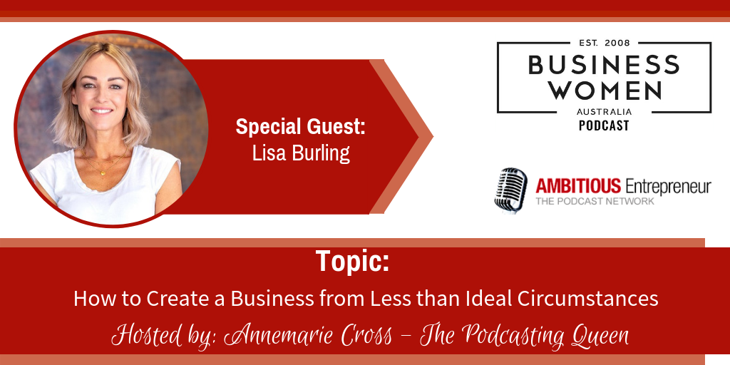 How to Create a Business from Less than Ideal Circumstances with Lisa Burling