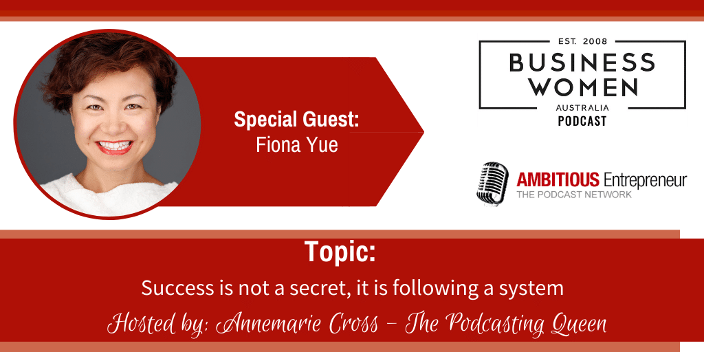 Success is not a secret, it is following a system with Fiona Yue